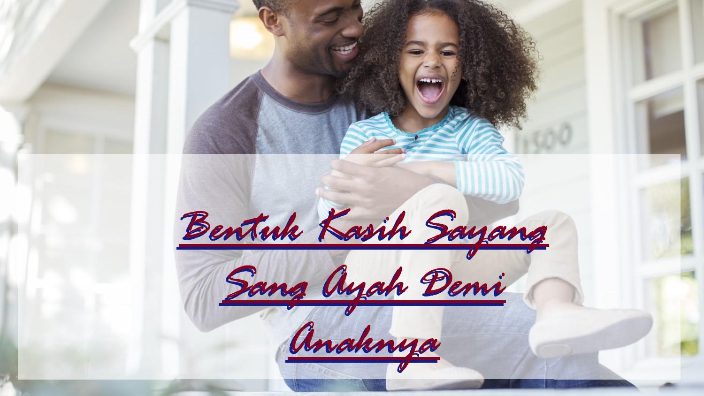 kewajiban ayah untuk kebahagiaan anaknya  kasih sayang