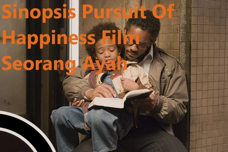 Sinopsis Pursuit Of Happiness Film Seorang Ayah