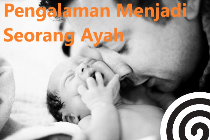 Pengalaman Menjadi Seorang Ayah