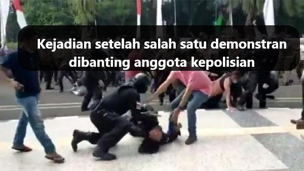 Video Viral Seseorang Yang Di Perkirakan Polisi Itu Membanting Demonstran